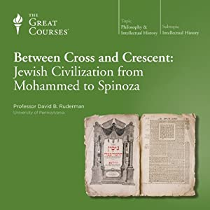 Between Cross and Crescent: Jewish Civilization from Mohammed to Spinoza | [ The Great Courses]