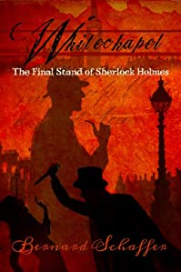 Whitechapel: The Final Stand Of Sherlock Holmes by Bernard Schaffer ebook deal