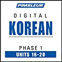 Korean Phase 1, Unit 16-20: Learn to Speak and Understand Korean with Pimsleur Language Programs  by Pimsleur