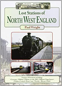 Lost Stations of North West England by Paul Wright (Disused Stations)