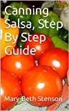 Canning Salsa, How To Can Salsa, Step By Step Guide (Canning and Preserving Guides Book 6)