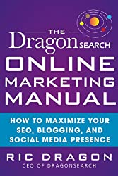 The DragonSearch Online Marketing Manual: How to Maximize Your SEO, Blogging, and Social Media Presence: How to Maximize Your SEO, Blogging, and Social Media Presence