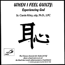 When I Feel Guilty: Experiencing God  by Carole Riley Narrated by Carole Riley