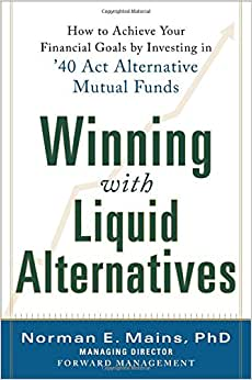 Winning With Liquid Alternatives: How To Achieve Your Financial Goals By Investing In '40 Act Alternative Mutual Funds