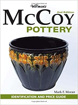 Warman S Mccoy Pottery Identification And Price Guide 2nd Edition Mark F Moran 9780896896239