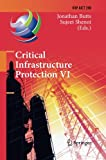 Critical Infrastructure Protection VI: 6th IFIP WG 11.10 International Conference, ICCIP 2012, Washington, DC, USA, March 19-21, 2012, Revised ... in Information and Communication Technology)