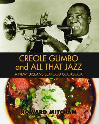 Creole Gumbo and All That Jazz: A New Orleans Seafood Cookbook by Howard Mitcham