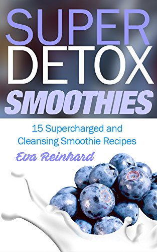 super-detox-smoothies-15-supercharged-and-cleansing-smoothie-recipes-detox-cleanse-diet-weight-loss-