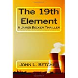 The 19th Element: A James Becker Nuclear Thriller ~ John L. Betcher