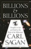 Billions & Billions: Thoughts on Life & Death at the Brink of the Millennium (0679411607) by Carl Sagan