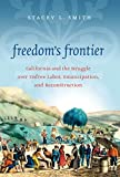 Freedom's Frontier: California and the Struggle over Unfree Labor, Emancipation, and Reconstruction