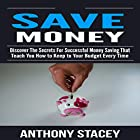 Save Money: Discover the Secrets for Successful Money Saving That Teach You How to Keep to Your Budget Every Time Hörbuch von Anthony Stacey Gesprochen von: Charles King