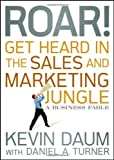 img - for Roar! Get Heard in the Sales and Marketing Jungle: A Business Fable [Hardcover] book / textbook / text book