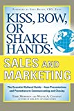 img - for Kiss, Bow, or Shake Hands, Sales and Marketing: The Essential Cultural GuideFrom Presentations and Promotions to Communicating and Closing book / textbook / text book