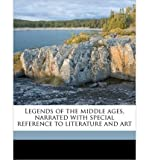 Legends of the Middle Ages, Narrated with Special Reference to Literature and Art (Paperback) - Common