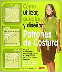 Como utilizar, adaptar y disenar patrones de costura / How to Use