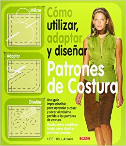 Como utilizar, adaptar y disenar patrones de costura / How to Use