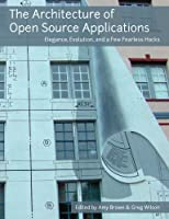 The Architecture Of Open Source Applications, Volume I Front Cover