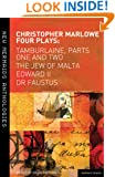 Marlowe: Four Plays: Tamburlaine, Parts One and Two, The Jew of Malta, Edward II and Dr Faustus (New Mermaids)