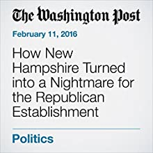 How New Hampshire Turned into a Nightmare for the Republican Establishment Other by Chris Cillizza Narrated by Sam Scholl