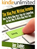 The Blog Post Writing Formula: How to write a compelling blog post - An easy way to write blog posts fast (Blogging That Works Series Book 1)