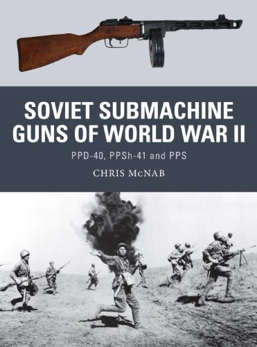 Soviet Submachine Guns of World War II: PPD-40, PPSh-41 and PPS (Weapon)