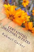 Certainties, Destinies, & Fates