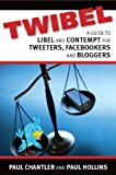 img - for Twibel - A Guide To Libel And Contempt for Tweeters, Facebookers And Bloggers book / textbook / text book