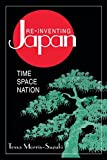 Re-Inventing Japan: Time Space Nation (Japan in the Modern World) (076560082X) by Morris-Suzuki, Tessa