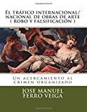 img - for El tr fico internacional/nacional de obras de arte ( robo y falsificaci n ): Un acercamiento al crimen organizado (Spanish Edition) book / textbook / text book