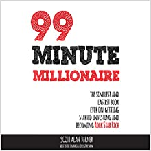 99 Minute Millionaire: The Simplest and Easiest Book Ever on Getting Started Investing and Becoming Rock Star Rich Audiobook by Scott Alan Turner Narrated by Scott Alan Turner