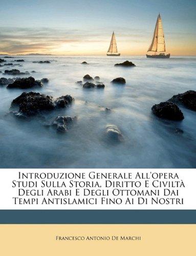 Introduzione Generale All'opera Studi Sulla Storia, Diritto E Civiltà Degli Arabi E Degli Ottomani Dai Tempi Antislamici Fino Ai Di Nostri