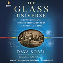 The Glass Universe: How the Ladies of the Harvard Observatory Took the Measure of the Stars Audiobook by Dava Sobel Narrated by Cassandra Campbell
