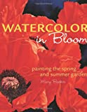 Mary Backer Watercolor in Bloom: Painting the Spring and Summer Garden