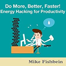 Do More Better, Faster, & Happier: How to Get More Energy, Increase Productivity, & Be Happy (       UNABRIDGED) by Mike Fishbein Narrated by Andrew J Mason