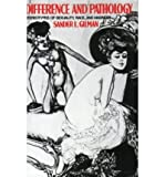 Difference and Pathology: Stereotypes of Sexuality, Race, and Madness (0801417856) by Sander L. Gilman