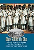Black Soldiers in Blue: African American Troops in the Civil War Era