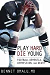 Play Hard, Die Young: Football Dementia, Depression and Death
