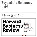 Beyond the Holacracy Hype | Ethan Bernstein,John Bunch,Niko Canner,Michael Lee