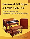 Hammond B-3 Organ & Leslie 122/147 Easy Improvement and Restoration Tips for NON Technicians