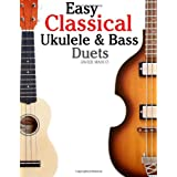 Easy Classical Ukulele & Bass Duets: Featuring music of Bach, Mozart, Beethoven, Vivaldi and other composers. In Standard Notation and TABvon &#34;Javier Marc&#34;