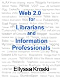 Web 2.0 for Librarians and Information Professionals
