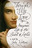 img - for Teresa, My Love: An Imagined Life of the Saint of Avila book / textbook / text book
