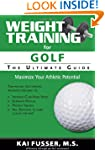 Weight Training for Golf: The Ultimat...