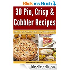 30 Pie, Crisp and Cobbler Recipes - Simple and Delicious Pie, Crisp and Cobbler Recipes (Pie Recipes, Crisp Recipes, Cobbler Recipes, Pie Cookbooks, Delicious Pie Recipes Book 1) (English Edition)