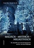 Magisch - Mystisch - Megalithisch. Die rätselhafte vorchristliche Vergangenheit von Süd- und Hochschwarzwald