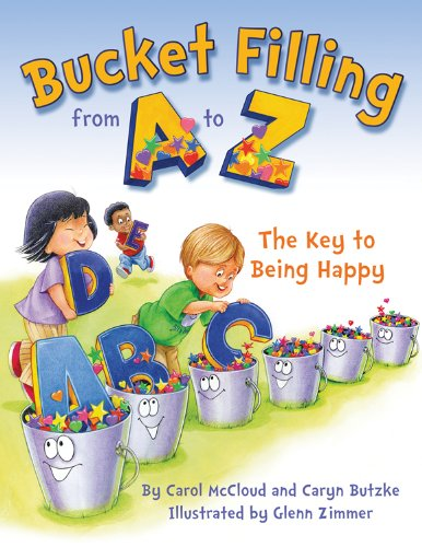 Bucket Filling from A to Z: The Key to Being Happy: Carol McCloud, Caryn Butzke, Glenn Zimmer: 9781938326134: Amazon.com: Books