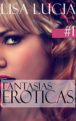 Erotica Libros: Fantasias Eroticas - 3 Relatos sucios, Erotica Romantica