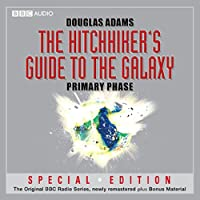 The Hitchhiker's Guide to the Galaxy: The Primary Phase (Dramatised) (       UNABRIDGED) by Douglas Adams Narrated by Peter Jones, Simon Jones, Geoffrey McGivern, Mark Wing-Davey, Susan Sheridan, Stephen Moore