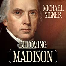 Becoming Madison: The Extraordinary Origins of the Least Likely Founding Father (       UNABRIDGED) by Michael Signer Narrated by David Colacci